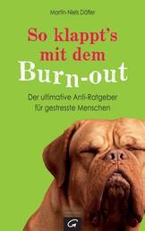 So klappt's mit dem Burn-out - Der ultimative Anti-Ratgeber für gestresste Menschen