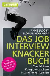 Das Jobinterviewknackerbuch - Cool bleiben - Kompetenz zeigen - K.O.-Kriterien kennen Was Personaler nie verraten würden