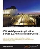 Steve Robinson: IBM WebSphere Application Server 8.0 Administration Guide