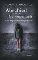 Margrit E. Marschall: Abschied aus der Geborgenheit. Eine tragische Familiengeschichte ★★★