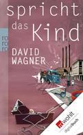 David Wagner: Spricht das Kind