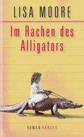 Lisa Moore: Im Rachen des Alligators