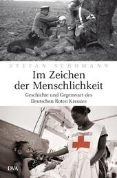 Im Zeichen der Menschlichkeit - Geschichte und Gegenwart des Deutschen Roten Kreuzes