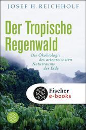 Der tropische Regenwald - Die Ökobiologie des artenreichsten Naturraums der Erde