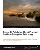 Daniela Bozdoc: Oracle BI Publisher 11g: A Practical Guide to Enterprise Reporting
