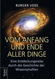 Vom Anfang und Ende aller Dinge - Eine Entdeckungsreise durch die Geschichte der Wissenschaften