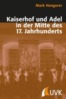 Mark Hengerer: Kaiserhof und Adel in der Mitte des 17. Jahrhunderts