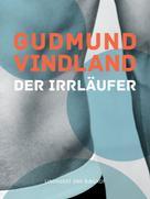 Gudmund Vindland: Der Irrläufer