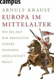 Europa im Mittelalter - Wie die Zeit der Kreuzzüge unsere moderne Gesellschaft prägt
