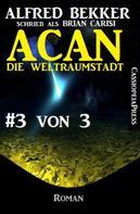Alfred Bekker: Acan - Die Weltraumstadt, #3 von 3