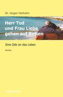 Dr. Jürgen Herhahn: Herr Tod und Frau Liebe gehen auf Reisen
