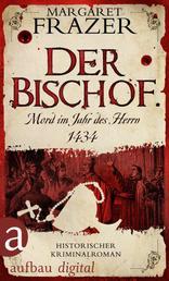 Der Bischof. Mord im Jahr des Herrn 1434 - Historischer Kriminalroman