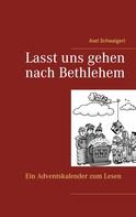 Axel Schwaigert: Lasst uns gehen nach Bethlehem