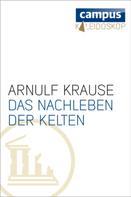 Arnulf Krause: Das Nachleben der Kelten