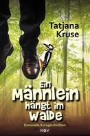 Tatjana Kruse: Ein Männlein hängt im Walde ★★★★