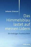 Johano Strasser: Das Himmelsblau lastet auf meinen Lidern ★★★★