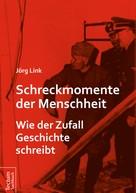 Jörg Link: Schreckmomente der Menschheit ★★★★