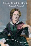 Elizabeth Gaskell: Vida de Charlotte Brontë