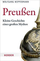 Preußen - Kleine Geschichte eines großen Mythos