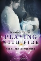 Jennifer Probst: Playing with Fire - Sinnliche Berührung ★★★★★