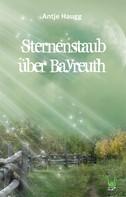 Antje Haugg: Sternenstaub über Bayreuth ★★★