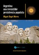 Miguel Ángel Mieres: Argentina, una irresistible persistencia populista