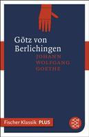 Johann Wolfgang von Goethe: Götz von Berlichingen mit der eisernen Hand