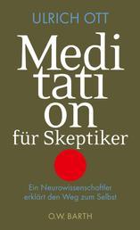 Meditation für Skeptiker - Ein Neurowissenschaftler erklärt den Weg zum Selbst