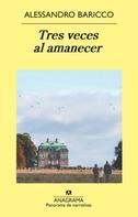 Alessandro Baricco: Tres veces al amanecer