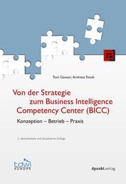 Von der Strategie zum Business Intelligence Competency Center (BICC) - Konzeption - Betrieb - Praxis