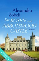Alexandra Zöbeli: Die Rosen von Abbotswood Castle ★★★★