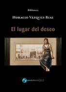 Horacio Vázquez-Rial: El lugar del deseo