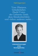 Helli Angermann: Vom Hiatzana, Grindschaber, Hackl-Unter, der Lehrerin Grob, dem Sündenbüchlein und vielem anderen mehr…
