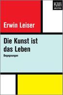Erwin Leiser: Die Kunst ist das Leben