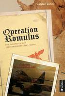 Carsten Zehm: Operation Romulus. Das Geheimnis der verschwundenen Nazi-Elite