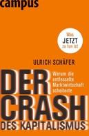Ulrich Schäfer: Der Crash des Kapitalismus