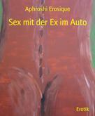 Aphroshi Erosique: Sex mit der Ex im Auto