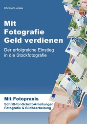 Mit Fotografie Geld verdienen - Der erfolgreiche Einstieg in die Stockfotografie