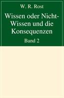 W. R. Rost: Wissen oder Nicht-Wissen und die Konsequenzen