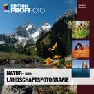 Anselm F. Wunderer: Natur- und Landschaftsfotografie (mitp Edition ProfiFoto)
