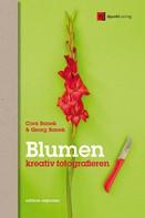 Georg Banek: Blumen kreativ fotografieren ★★★★