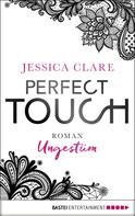 Jessica Clare: Perfect Touch - Ungestüm ★★★★