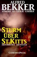 Alfred Bekker: Sturm über St.Kitts: Historisches Abenteuer