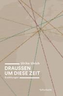 Ulrike Ulrich: Draussen um diese Zeit