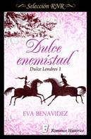 Eva Benavidez: Dulce enemistad (Dulce Londres 1)
