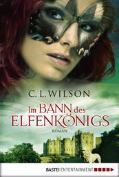 Im Bann des Elfenkönigs - Roman