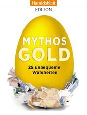 Mythos Gold - 25 unbequeme Wahrheiten
