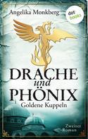 Angelika Monkberg: DRACHE UND PHÖNIX - Band 2: Goldene Kuppeln ★★★★