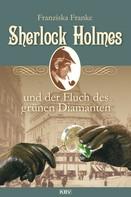 Franziska Franke: Sherlock Holmes und der Fluch des grünen Diamanten