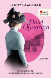Hotel Quadriga - Die Geschichte einer Berliner Familiendynastie